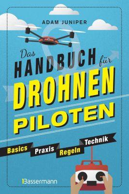 Das Handbuch für Drohnen-Piloten. Basics, Praxis, Technik, Regeln - Adam Juniper |