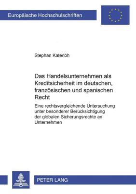 Das Handelsunternehmen als Kreditsicherheit im deutschen, französischen und spanischen Recht, Stephan Katerlöh