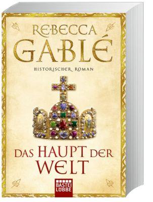 Das Haupt der Welt, Rebecca Gablé