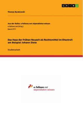 Das Haus der Frühen Neuzeit als Rechtsmittel im Ehestreit am Beispiel Johann Dietz, Thomas Byczkowski