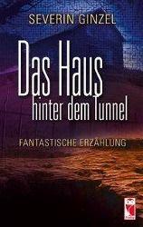 Das Haus hinter dem Tunnel - Severin Ginzel pdf epub