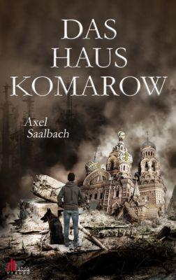 Das Haus Komarow: Dystopischer Thriller, Axel Saalbach