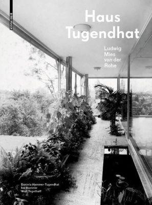 Das Haus Tugendhat. Ludwig Mies van der Rohe, Daniela Hammer-Tugendhat, Ivo Hammer, Wolf Tegethoff