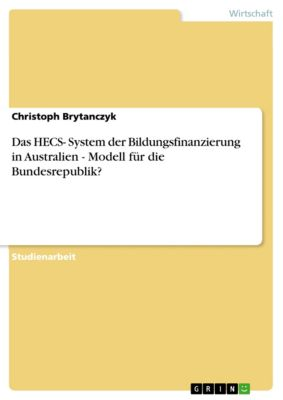 Das HECS- System der Bildungsfinanzierung in Australien - Modell für die Bundesrepublik?, Christoph Brytanczyk