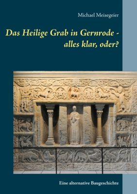 Das Heilige Grab in Gernrode - alles klar, oder?, Michael Meisegeier