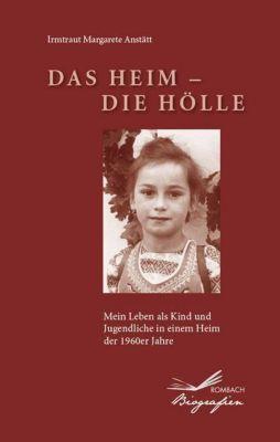 Das Heim - Die Hölle - Irmtraut M. Anstätt |