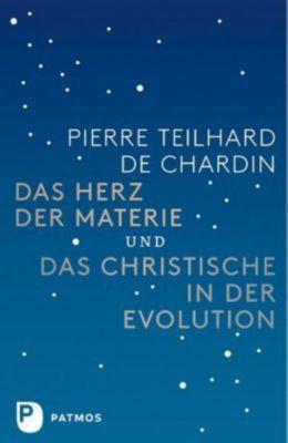 Das Herz der Materie und Das Christische in der Evolution, Pierre Teilhard de Chardin