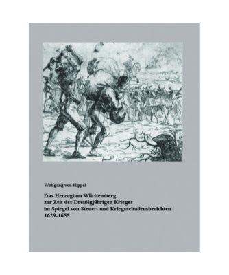 Das Herzogtum Württemberg zur Zeit des Dreißigjährigen Krieges im Spiegel von Steuer- und Kriegsschadensberichten 1629-1, Wolfgang von Hippel