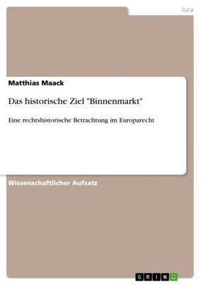 Das historische Ziel Binnenmarkt, Matthias Maack