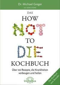 Das HOW NOT TO DIE Kochbuch, Michael Greger