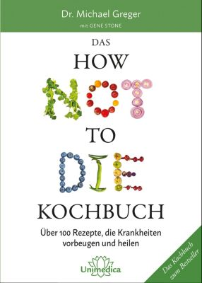 Das HOW NOT TO DIE Kochbuch, Gene Stone, Michael Greger
