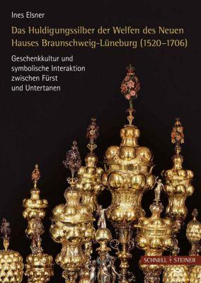 Das Huldigungssilber der Welfen des Neuen Hauses Lüneburg (1520-1706) - Ines Elsner |