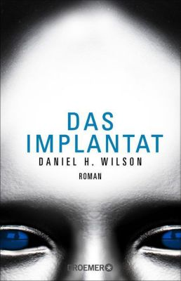 Das Implantat - Daniel H. Wilson |