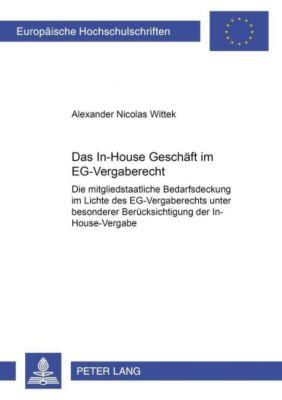 Das In-House Geschäft im EG-Vergaberecht, Alexander Nicolas Wittek