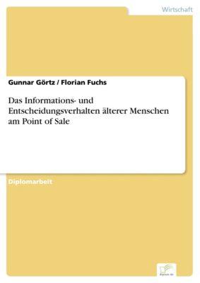 Das Informations- und Entscheidungsverhalten älterer Menschen am Point of Sale, Gunnar Görtz, Florian Fuchs