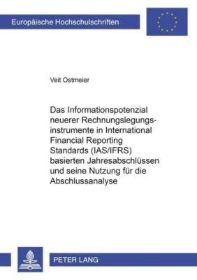 Das Informationspotenzial neuerer Rechnungslegungsinstrumente in International Financial Reporting Standards (IAS/IFRS) basierten Jahresabschlüssen und seine Nutzung für die Abschlussanalyse, Veit Ostmeier