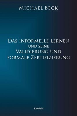 Das informelle Lernen und seine Validierung und formale Zertifizierung, Michael Beck
