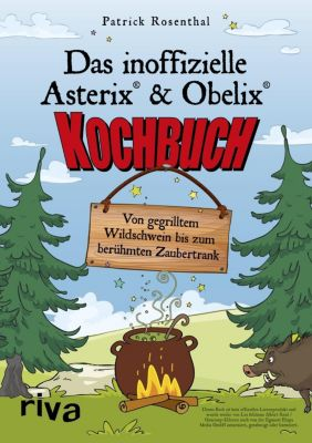 Das inoffizielle Asterix®-&-Obelix®-Kochbuch - Patrick Rosenthal |