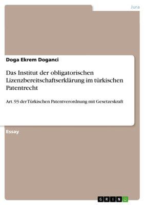 Das Institut der obligatorischen Lizenzbereitschaftserklärung im türkischen Patentrecht, Doga Ekrem Doganci