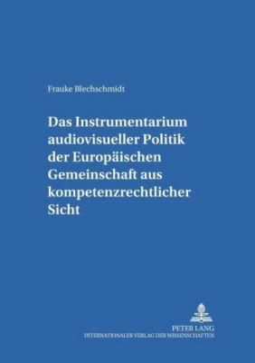 Das Instrumentarium audiovisueller Politik der Europäischen Gemeinschaft aus kompetenzrechtlicher Sicht, Frauke Blechschmidt