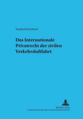 Das Internationale Privatrecht der zivilen Verkehrsluftfahrt, Natalie Kretschmer