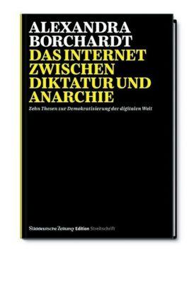 Das Internet zwischen Diktatur und Anarchie, Alexandra Borchardt
