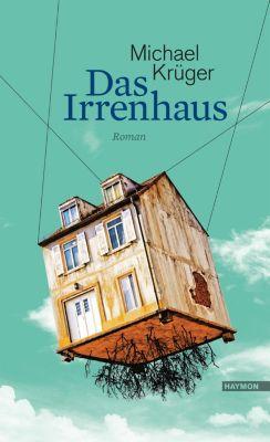 Das Irrenhaus - Michael Krüger |