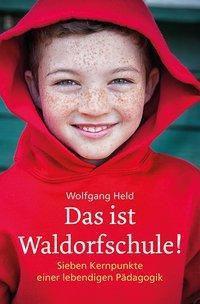 Das ist Waldorfschule! - Wolfgang Held |