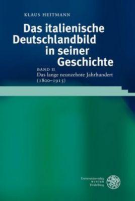 Das italienische Deutschlandbild in seiner Geschichte: Bd.2 Das lange neunzehnte Jahrhundert (1800-1915), Klaus Heitmann