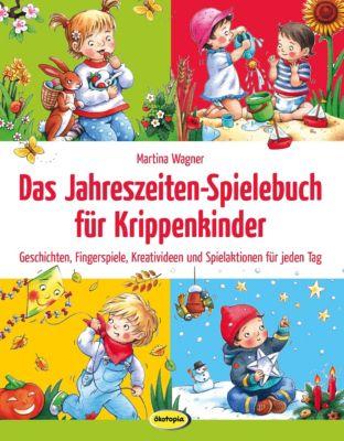 Das Jahreszeiten-Spielebuch für Krippenkinder, Martina Wagner
