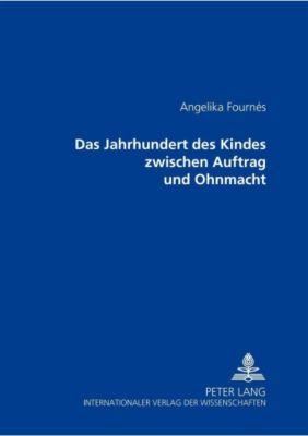Das Jahrhundert des Kindes zwischen Auftrag und Ohnmacht, Angelika Fournés