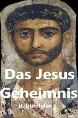 Das Jesus Geheimnis - Iluhim Istar |