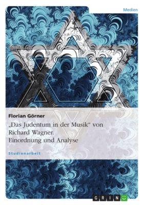 Das Judentum in der Musik von Richard Wagner. Einordnung und Analyse, Florian Görner