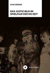 Das Justiz-Bild im Spielfilm der NS-Zeit, Eyke Isensee
