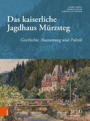 Das kaiserliche Jagdhaus Mürzsteg, Ilsebill Barta, Markus Langer, Marlene Ott-Wodni