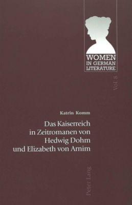 Das Kaiserreich in Zeitromanen von Hedwig Dohm und Elizabeth von Arnim, Katrin Komm