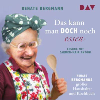 Das kann man doch noch essen. Renate Bergmanns großes Haushalts- und Kochbuch, Renate Bergmann