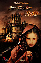 Das Kind der Hexe: Historischer Roman, Michael Mikolajczak