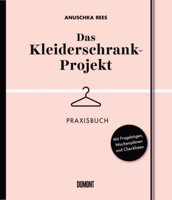 Das Kleiderschrank-Projekt. Praxisbuch, Anuschka Rees