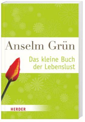 Das kleine Buch der Lebenslust, Anselm Grün