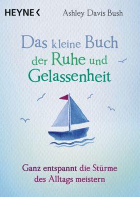 Das kleine Buch der Ruhe und Gelassenheit, Ashley Davis Bush