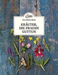 Das kleine Buch: Kräuter, die Frauen guttun - Michaela Schnetzer  