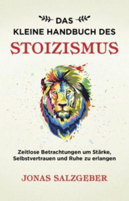 Das kleine Handbuch des Stoizismus - Jonas Salzgeber  