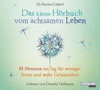 Das kleine Hörbuch vom achtsamen Leben, 1 Audio-CD, Patrizia Collard