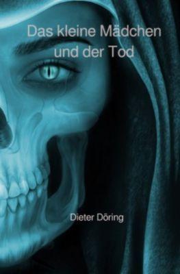 Das kleine Mädchen und der Tod - Dieter Döring  