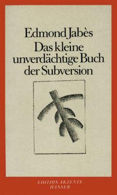 Das kleine unverdächtige Buch der Subversion, Edmond Jabes
