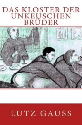Das Kloster der unkeuschen Brüder - Lutz Gauss |