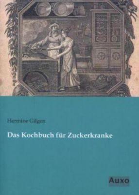 Das Kochbuch für Zuckerkranke - Hermine von Gilgen pdf epub