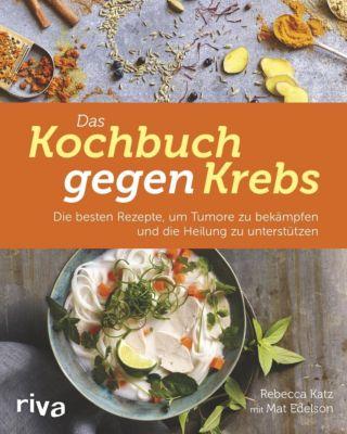 Das Kochbuch gegen Krebs - Rebecca Katz  