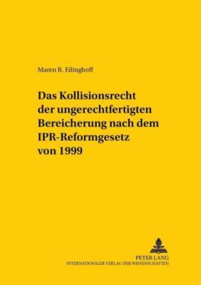 Das Kollisionsrecht der ungerechtfertigten Bereicherung nach dem IPR-Reformgesetz von 1999, Maren B. Eilinghoff